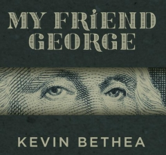 My Friend George by Kevin Bethea