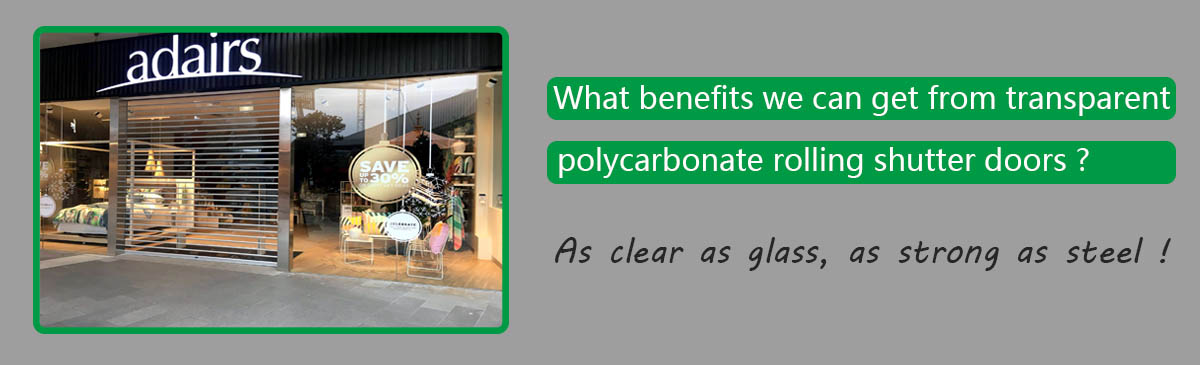 What benefits we can get from transparent polycarbonate rolling shutter doors?