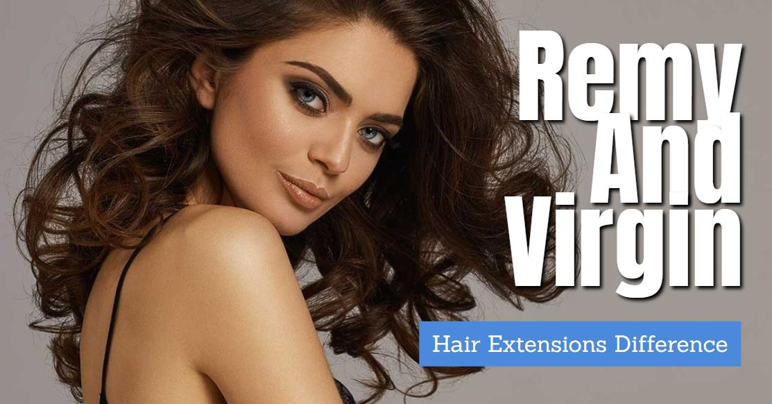 Difference Between Remy And Virgin Hair Extensions