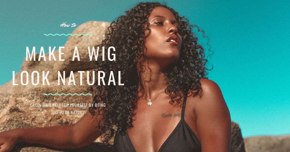How to Make a Wig Look Natural