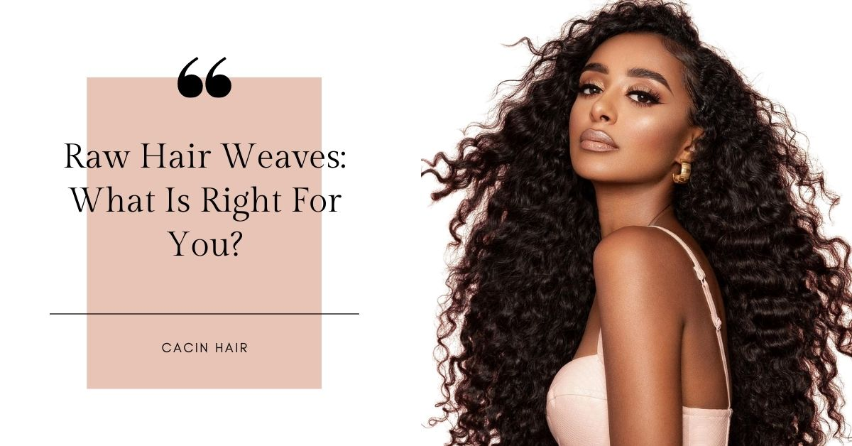 Raw Hair Weaves: What Is Right For You?